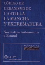 CODIGO DE URBANISMO DE CASTILLA-LA MANCHA Y EXTREMADURA. NORMATIVA AUTONOMICA Y ESTATAL. INCLUYE CD