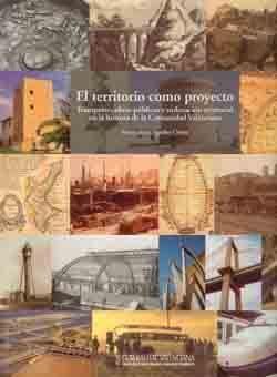 EL TERRITORIO COMO PROYECTO. TRANSPORTE, OBRAS PUBLICAS Y ORDENACION TERRITORIAL EN LA HISTORIA DE LA COMUNIDAD VALENCIANA