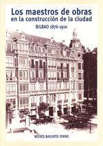 LOS MAESTROS DE OBRAS EN LA CONSTRUCCION DE LA CIUDAD (BILBAO, 1876-1910)
