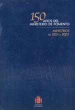 150 AÑOS DEL MINISTERIO DE FOMENTO: MINISTROS DE 1851 A 2001