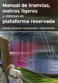 MANUAL DE TRANVIAS, METROS LIGEROS Y SISTEMAS EN PLATAFORMA RESERVADA. DISEÑO, PROYECTO, FINANCIACION E IMPLANTACION