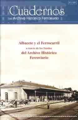 CUADERNOS DEL ARCHIVO HISTORICO FERROVIARIO, Nº 2. ALBACETE Y EL FERROCARRIL A TRAVES DE LOS FONDOS DEL ARCHIVO HISTORICO FERROVIARIO