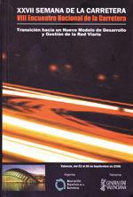XXVII SEMANA DE LA CARRETERA. VIII ENCUENTRO NACIONAL DE LA CARRETERA. TRANSICION HACIA UN NUEVO MODELO DE DESARROLLO Y GESTION DE LA RED VIARIA (VALENCIA, 22-26 SEPTIEMBRE 2008). INCLUYE CD