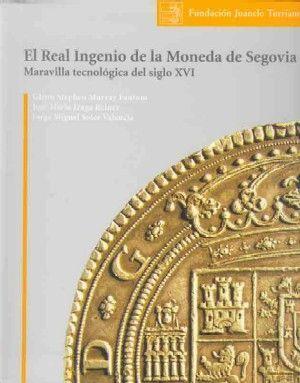 EL REAL INGENIO DE LA MONEDA DE SEGOVIA. MARAVILLA TECNOLOGICA DEL SIGLO XVI