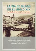LA RIA DE BILBAO EN EL SIGLO XIX. TENDIENDO PUENTES, ABRIENDO CAMINOS
