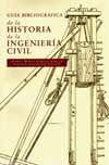 GUIA BIBLIOGRAFICA DE LA HISTORIA DE LA INGENIERIA CIVIL