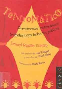 TEATROMATICO. DIVERTIMENTOS MATEMATICOS TEATRALES PARA TODOS LOS PUBLICOS