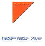OBRAS PUBLICAS EN CATALUÑA. PRESENTE, PASADO Y FUTURO. (ED. TRILINGÜE ESPAÑOL, CATALAN E INGLES)