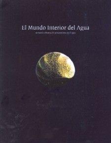 EL MUNDO INTERIOR DEL AGUA. MEMORIA Y FORMAS DE PENSAMIENTO EN EL AGUA (LIBRO DE LA EXPOSICION)