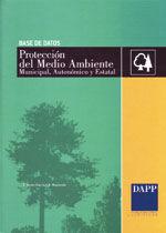 BASE DE DATOS PROTECCION DEL MEDIO AMBIENTE MUNICIPAL, AUTONOMICO Y ESTATAL. INCLUYE LIBRO PRONTUARIO DEL MEDIO AMBIENTE (ADAPTADO AL CTE)