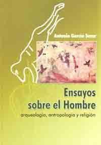 ENSAYOS SOBRE EL HOMBRE. ARQUEOLOGIA, ANTROPOLOGIA Y RELIGION