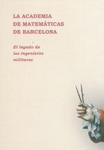 LA ACADEMIA DE MATEMATICAS DE BARCELONA. EL LEGADO DE LOS INGENIEROS MILITARES