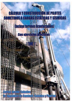 CALCULO Y CONSTRUCCION DE PILOTES SOMETIDOS A CARGAS ESTATICAS Y SISMICAS (INCLUYE TERRENOS LICUEFACTABLES). CON EJERCICIOS PRACTICOS. TOMO I