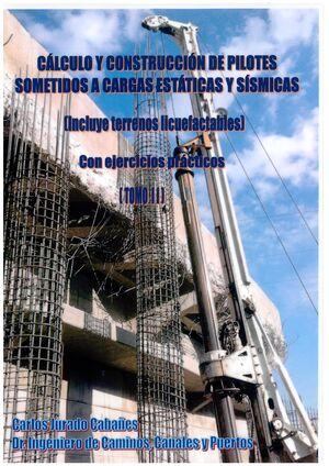 CALCULO Y CONSTRUCCION DE PILOTES SOMETIDOS A CARGAS ESTATICAS Y SISMICAS (INCLUYE TERRENOS LICUEFACTABLES). CON EJERCICIOS PRACTICOS. TOMO II