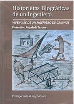 HISTORIETAS BIOGRAFICAS DE UN INGENIERO. VIVENCIAS DE UN INGENIERO DE CAMINOS