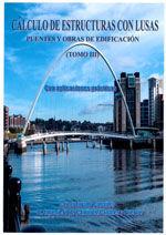 CALCULO DE ESTRUCTURAS CON LUSAS. PUENTES Y OBRAS DE EDIFICACION. CON APLICACIONES PRACTICAS. TOMO III