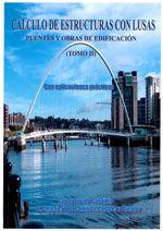 CALCULO DE ESTRUCTURAS CON LUSAS. PUENTES Y OBRAS DE EDIFICACION. CON APLICACIONES PRACTICAS. TOMO II
