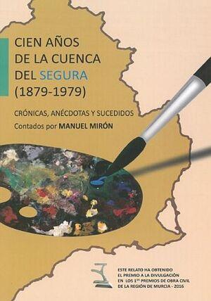 CIEN AÑOS DE LA CUENCA DEL SEGURA (1879-1979). CRONICA, ANECDOTAS Y SUCEDIDOS