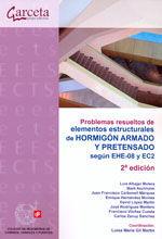 CES-302 PROBLEMAS RESUELTOS DE ELEMENTOS ESTRUCTURALES DE HORMIGON ARMADO Y PRETENSADO SEGUN EHE-08 Y EC2. 2ª EDICION