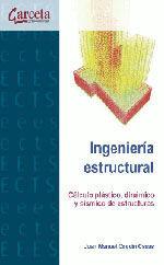 INGENIERIA ESTRUCTURAL. CALCULO, PLASTICO, DINAMICO Y SISMICO DE ESTRUCTURAS
