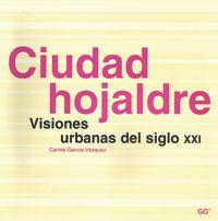 CIUDAD HOJALDRE. VISIONES URBANAS DEL SIGLO XXI