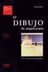 EL DIBUJO DE ARQUITECTURA. TEORIA E HISTORIA DE UN LENGUAJE GRAFICO (ED. CORREGIDA Y AUMENTADA)