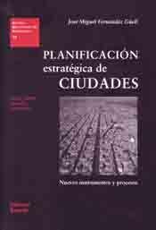 PLANIFICACION ESTRATEGICA DE LAS CIUDADES. NUEVOS INSTRUMENTOS Y PROCESOS (2ª EDICION, REVISADA Y AUMENTADA)