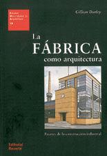 LA FABRICA COMO ARQUITECTURA. FACETAS DE LA CONSTRUCCION INDUSTRIAL