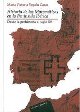 HISTORIA DE LAS MATEMATICAS EN LA PENINSULA IBERICA. DESDE LA PREHISTORIA HASTA EL SIGLO XV