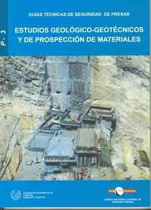 RMP-3 ESTUDIOS GEOLOGICO-GEOTECNICOS Y DE PROSPECCION DE MATERIALES (GUIAS TECNICAS DE SEGURIDAD DE PRESAS Nº 3)