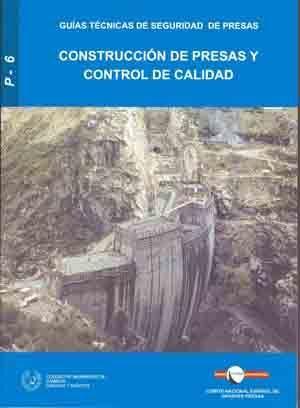 RMP-6 CONSTRUCCION DE PRESAS Y CONTROL DE CALIDAD (GUIAS TECNICAS DE SEGURIDAD DE PRESAS Nº 6)