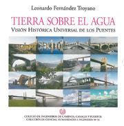 CHI-55 TIERRA SOBRE EL AGUA. VISION HISTORICA UNIVERSAL DE LOS PUENTES (2ª EDICION REVISADA Y AMPLIADA). 2 TOMOS EN ESTUCHE