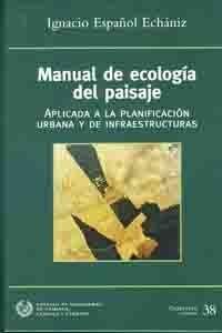 SEI-38 MANUAL DE ECOLOGIA DEL PAISAJE. APLICADA A LA PLANIFICACION URBANA Y DE INFRAESTRUCTURAS