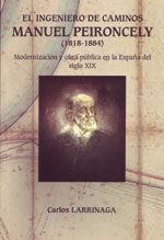 EDE-20 EL INGENIERO DE CAMINOS MANUEL PEIRONCELY (1818-1884), MODERNIZACION Y OBRA PUBLICA EN LA ESPAÑA DEL SIGLO XIX
