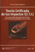 SEI-41 TEORIA UNIFICADA DE LOS IMPACTOS (U.T.I.). UNA NUEVA VISION DEL INTERIOR DE LA TIERRA Y DE LOS PROCESOS GEOLOGICOS DE SU CORTEZA