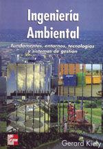 INGENIERIA AMBIENTAL, FUNDAMENTOS, ENTORNOS, TECNOLOGIAS Y SISTEMAS DE GESTION