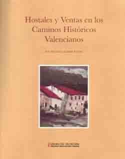 HOSTALES Y VENTAS EN LOS CAMINOS HISTORICOS VALENCIANOS. (CONTIENE 3 REPRODUCCIONES DE MAPAS HISTORICOS DE LA RED VIARIA)
