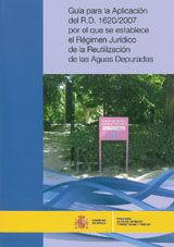 GUIA PARA LA APLICACION DEL R. D. 1620/2007 POR EL QUE SE ESTABLECE EL REGIMEN JURIDICO DE LA REUTILIZACION DE LAS AGUAS DEPURADAS