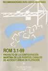 ROM 3.1-99 PROYECTO CONFIGURACION MARITIMA DE LOS PUERTOS; CANALES DE ACCESO Y AREAS DE FLOTACION