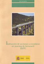 INSTRUCCION DE ACCIONES A CONSIDERAR EN PUENTES DE FERROCARRIL (IAPF)