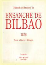 MEMORIA DEL PROYECTO DE ENSANCHE DE BILBAO (1876). ALZOLA, ACHUCARRO Y HOFFMEYER. EDICION FACSIMIL. INCLUYE MAPA