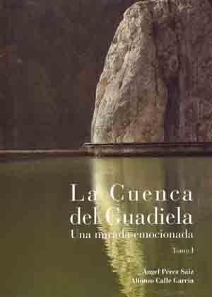 LA CUENCA DEL GUADIELA. UNA MIRADA EMOCIONADA (TOMO I)