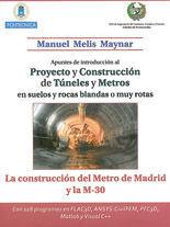 APUNTES DE INTRODUCCION AL PROYECTO Y CONSTRUCCION DE TUNELES Y METROS EN SUELOS Y ROCAS BLANDAS O MUY ROTAS. LA CONSTRUCCION DEL METRO DE MADRID Y LA M-30