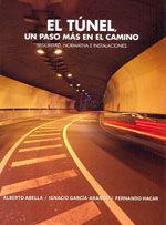 EL TUNEL, UN PASO MAS EN EL CAMINO. SEGURIDAD, NORMATIVA E INSTALACIONES