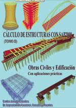 CALCULO DE ESTRUCTURAS CON SAP2000 (TOMO II). OBRAS CIVILES Y EDIFICACION. CON APLICACIONES PRACTICAS