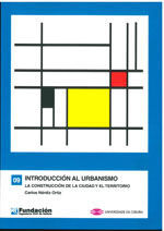 INTRODUCCION AL URBANISMO. LA CONSTRUCCION DE LA CIUDAD Y EL TERRITORIO (COLECCION INGENIERIA CIVIL, 9)
