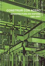 CONSTRUIR CON ACERO. ARQUITECTURA EN ESPAÑA (1993-2007)