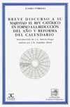BREVE DISCURSO A SU MAJESTAD EL REY CATOLICO EN TORNO A LA REDUCCION DEL AÑO Y REFORMA DEL CALENDARIO