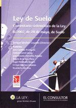 LEY DE SUELO. COMENTARIO SISTEMATICO DE LA LEY 8/2007, DE SUELO