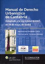 MANUAL DE DERECHO URBANISTICO DE CANTABRIA. ADAPTADO A LA LEY ESTATAL 8/2007, DE 28 DE MAYO, DE SUELO